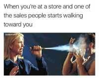 One, Sales, and You: When you're at a store and one of  the sales people starts walking  toward you  @dabmom