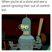 Children, Memes, and Control: When you're at a store and see a  parent ignoring their out of control  kid  I guess if you want children beaten,  you have to do it yourself How i feel 😂 . . . Follow ➡ @hoedity (me) for more 💣💥