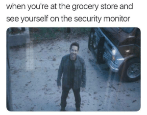 Im on TV: when you're at the grocery store and  see yourself on the security monitor Im on TV