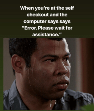 "Dank, Memes, and Target: When you're at the self  checkout and the  computer says says  ""Error. Please wait for  assistance."" Me irl by Kaitxm MORE MEMES"