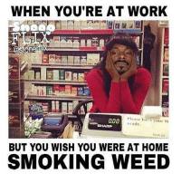 Who can relate? 😂 @TheDailyChief420: WHEN YOU'RE AT WORK  @Sion  a00  endy.  SHARP  BUT YOU WISH YOU WERE AT HOME  SMOKING WEED Who can relate? 😂 @TheDailyChief420