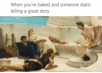 Baked, Memes, and Classical Art: When you're baked and someone starts  telling a great story  LASSICAL ART MEMES