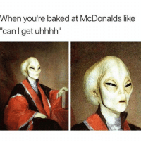 """Baked, McDonalds, and Memes: When you're baked at McDonalds like  """"can I get uhhhh"""" Every time...👽💨😂 WSHH"""