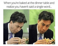 Baked, Word, and Single: When you're baked at the dinner table and  realize you havent said a single word