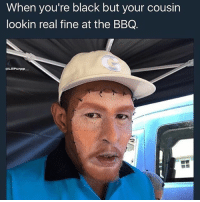 Meme, Black, and Brave: When you're black but your cousin  lookin real fine at the BBQ.  LIIPurpp Here's a meme for Memorial Day 💯💯 happy Memorial Day to our brave suicide bombers