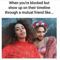 Memes, 🤖, and Friend: When you're blocked but  show up on their timeline  through a mutual friend like... Heyyy 😁 Go follow @thesassbible @thesassbible @thesassbible @thesassbible