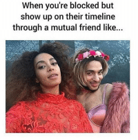 Love, Memes, and 🤖: When you're blocked but  show up on their timeline  through a mutual friend like... Haiii 😈 Follow my love @thesassbible @thesassbible @thesassbible