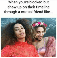 😂😂😂😂😂 pettypost pettyastheycome straightclownin hegotjokes jokesfordays itsjustjokespeople itsfunnytome funnyisfunny randomhumor solange joannethescammer: When you're blocked but  show up on their timeline  through a mutual friend like... 😂😂😂😂😂 pettypost pettyastheycome straightclownin hegotjokes jokesfordays itsjustjokespeople itsfunnytome funnyisfunny randomhumor solange joannethescammer