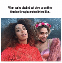 Bitch, Memes, and 🤖: When you're blocked but show up on their  timeline through a mutual friend like... Surprise bitch 💅🏼