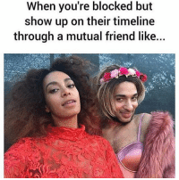 Boo, Memes, and 🤖: When you're blocked but  show up on their timeline  through a mutual friend like... 😂😂😂 👋 hey boo becauseimpetty