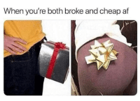 Af, Fucking, and Memes: When you're both broke and cheap af Gift that fucking meat!!!