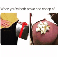 Af, Bae, and Funny: When  you're both broke and cheap af Tag broke bae lol