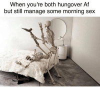 hungover: When you're both hungover Af  but still manage some morning sex