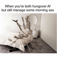 Af, Sex, and The Real: When you're both hungover Af  but still manage some morning sex Because we are the real MVPS