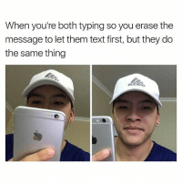 Memes, Text, and 🤖: When you're both typing so you erase the  message to let them text first, but they do  the same thing