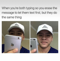 Dank, Dope, and Internet: When you're both typing so you erase the  message to let them text first, but they do  the same thing  2Dbi I'm getting a sugar momma, sacrificing the money sorry bout it ✌🏼💸 - Liked the memes? Turn on my post notifications for quick laughs 🤘🏼 Dope gaming store- @gamersdelivery Backup- @memerzone - Tags (Ignore) 🚫 GamingPosts CallOfDuty Memes Cod codww2 Gaming Tumblr FunnyPosts Xbox LMAO Playstation XboxOne Internet Selfie CSGO Gamer SelenaGomez Follow Dank Meme Spongebob Like YouTube Relatable Memes DankMemes