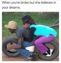 commited: When you're broke but she believes in  your dreams. commited