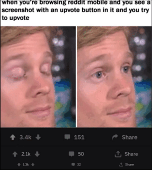 Dank, Memes, and Reddit: when you're browsing reddit mobile and you see a  screenshot with an upvote button in it and you try  to upvotee  Share  T. Share  T Share  4 3.4k  151  2.1k  50  1.3k  32 Me🧡irl by The95Chaps MORE MEMES