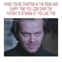 Memes, 🤖, and Creeper: WHEN YOURE CHARTING NTHE ROOM AND  EVERY TME YOU LOOK OVER THE  PATIENT S STARING AT YOU LIKE THS  urses 😳😳😳 Um hi. Can you not, creeper? 💁🏼 snarkynurses