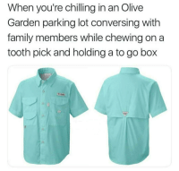 Family, Olive Garden, and Box: When you're chilling in an Olive  Garden parking lot conversing with  family members while chewing on a  tooth pick and holding a to go box