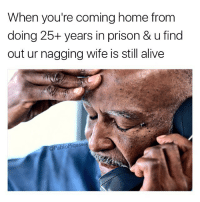Gotdamn it: When you're coming home from  doing 25+ years in prison & ufind  out ur nagging wife is still alive  Pablo Pigasso Gotdamn it