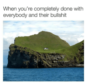 me_irl: When you're completely done with  everybody and their bullshit me_irl