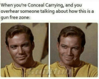 (CS): When you're Conceal Carrying, and you  overhear someone talking about how this is a  gun free zone: (CS)