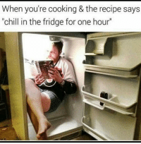 "Chill, Funny, and Helps: When you're cooking & the recipe says  ""chill in the fridge for one hour"" I don't see how this helps but ok 😂💀 NoChill"