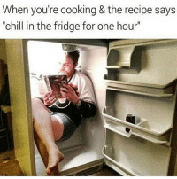 """Take out of oven and chill for 10 minutes"" hoodcomedy: When you're cooking & the recipe says  ""chill in the fridge for one hour"" ""Take out of oven and chill for 10 minutes"" hoodcomedy"