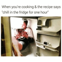 "Chill, Funny, and Tbh: When you're cooking & the recipe says  ""chill in the fridge for one hour"" My fave recipe tbh @realnickswardson"