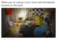 Crying, Dank Memes, and The Doors: When you're crying in your room and somebody  knocks on the door