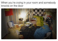 Crying, Humans of Tumblr, and The Doors: When you're crying in your room and somebody  knocks on the door