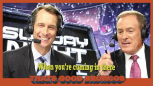 Meme, Broncos, and Com: When you're cuming in there  THATS OOOD BRONCos Chris Collinsworth Meme | www.topsimages.com