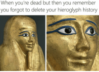History, Incognito, and Mode: When you're dead but then you remember  you forgot to delete your hieroglyph history Incognito mode on