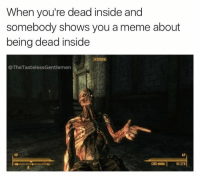 Meme, Dank Memes, and Hidden: When you're dead inside and  somebody shows you a meme about  being dead inside  HIDDEN  @TheTastelessGentlemen  AP  10/278  CND Like Gamergasm for more!