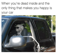 """*Procrastinates for hours* """"I'm going for a drive. I deserve it."""" Car memes: When you're dead inside and the  only thing that makes you happy is  your car *Procrastinates for hours* """"I'm going for a drive. I deserve it."""" Car memes"""