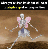 9gag, Love, and Memes: When you're dead inside but still want  to brighten up other people's lives Gotta find some joy somehow. Follow @9gag to let us brighten up your day. 9gag skeleton fairy love