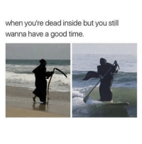 Memes, Good, and Time: when you're dead inside but you still  wanna have a good time. my friend said that memes aren't important and i'm triggered