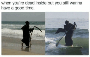 me_irl by holicannoli88 MORE MEMES: when you're dead inside but you still wanna  have a good time me_irl by holicannoli88 MORE MEMES
