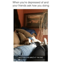 so cute! 😂 👉🏻(@bestvines bestvines): When you're depressed af and  your friends ask how you doing  WAIT FOR THE SMILE AT THE END so cute! 😂 👉🏻(@bestvines bestvines)
