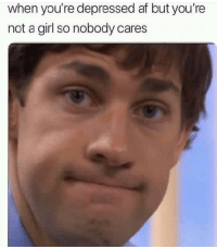Af, Facts, and Funny: when you're depressed af but you're  not a girl so nobody cares Facts no one cares about men
