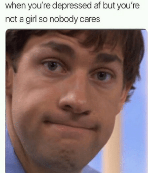 nobody cares: when you're depressed af but you're  not a girl so nobody cares