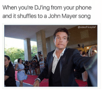 """John Mayer, Memes, and Party: When you're DJ'ing from your phone  and it shuffles to a John Mayer song  @sideofricepilaf Yo, I fudge with """"Your Body is a Wonderland,"""" I just don't need the whole house party knowing that, per se (@sideofricepilaf)"""