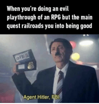 Fbi, Good, and Hitler: When you're doing an evil  playthrough of an RPG but the main  quest railroads you into being good  Agent Hitler, FBI
