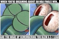 Nba, NBA Finals, and Warriors: WHEN YOU'RE DREAMINGABOUTAN NBA FINALS WIN  GNBAMEMES  AND YOUWAKEUPREMEMBERING YOU BLEWA3-1 LEAD Warriors Nation's nightmares.