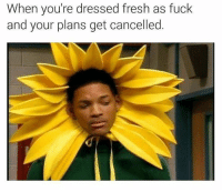 Fresh-As-Fuck and As Fuck: When you're dressed fresh as fuck  and your plans get cancelled