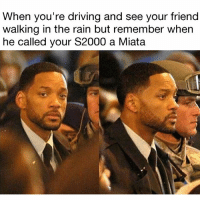 Driving, Memes, and Boost: When you're driving and see your friend  walking in the rain but remember when  he called your S2000 a Miata Have a nice walk, pal. . . carmemes jdm turbo boost tuner carsofinstagram carswithoutlimits carporn instacars supercar carspotting supercarspotting stance stancenation stancedaily racecar blacklist cargram carthrottle drift itswhitenoise amazingcars247