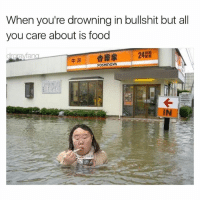 Food, Life, and Memes: When you're drowning in bullshit but all  you care about is food  솝察家  242  牛丼  OSHINOYA  IN 🤣Food is life Cr @drgrayfang