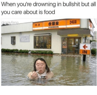 Food, Life, and Memes: When you're drowning in bullshit but all  you care about is food  솝察家  242  牛丼  yOsHINOYA 😂Food is life Cr @drgrayfang