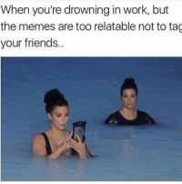 😂😂💀: When you're drowning in work, but  the memes are too relatable not to tag  your friends 😂😂💀